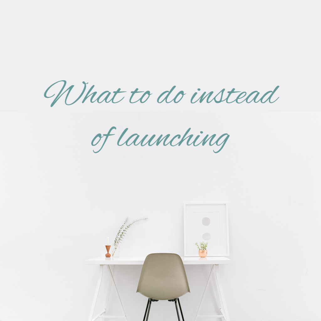 What to do instead of launching - Launch With Ease